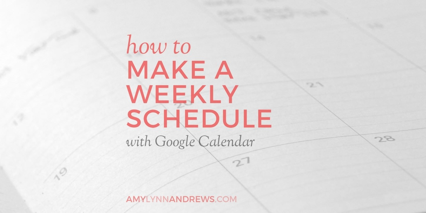 How To Create A Weekly Schedule With Google Calendar - Amy Lynn Andrews with regard to How To Create A Weekly Calendar
