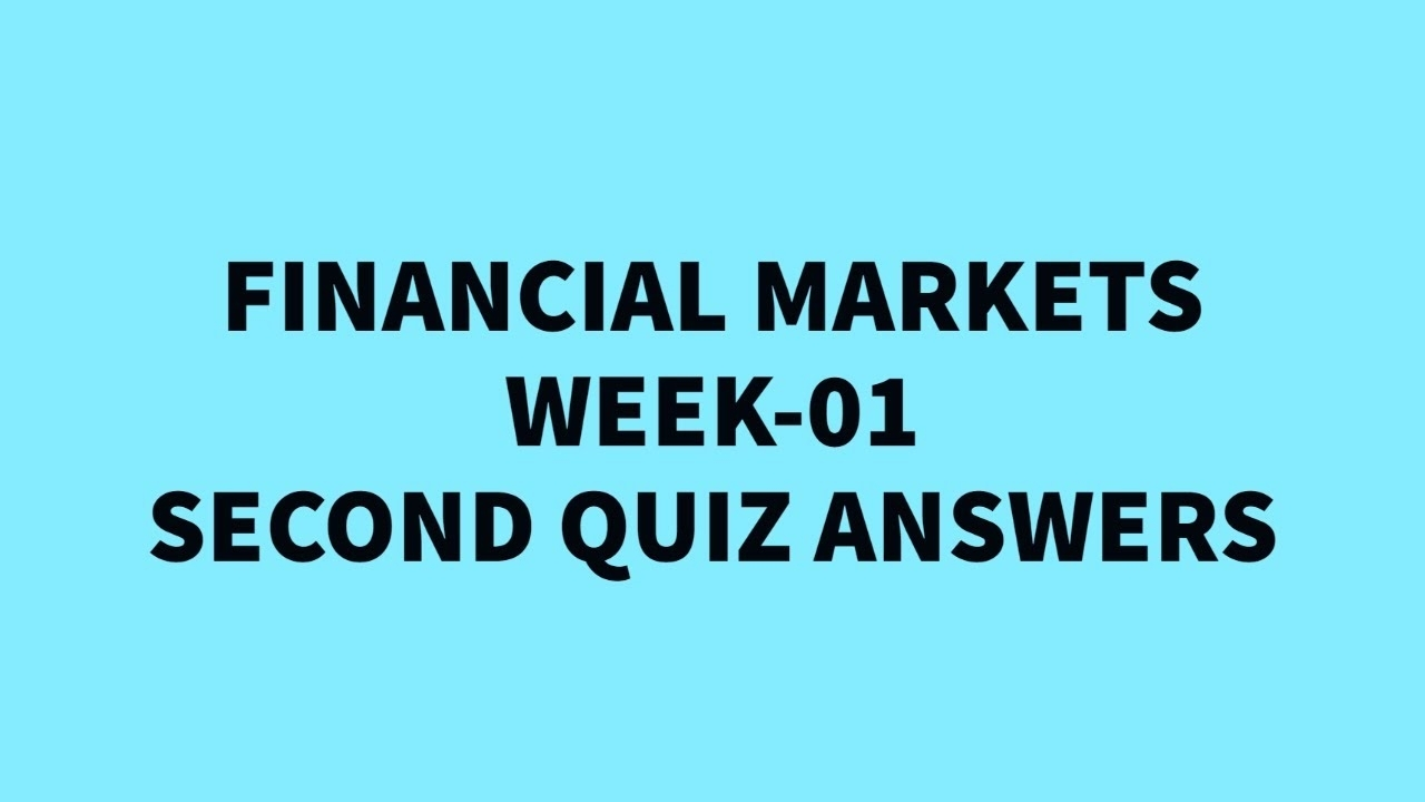 Financial Markets Week-01 Fourth Quiz Answers Coursera in What Financial Week Is It