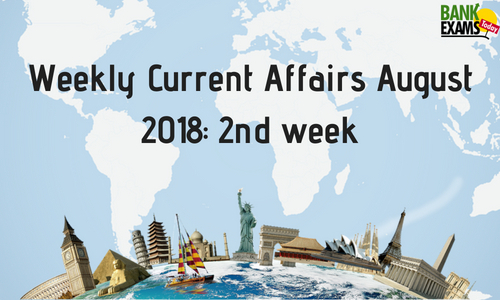 Weekly Current Affairs August 2018: 2Nd Week | Bankexamstoday