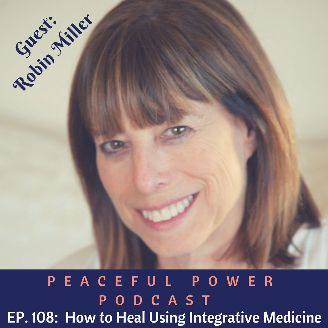 108: Robin Miller On How To Heal Using Integrative